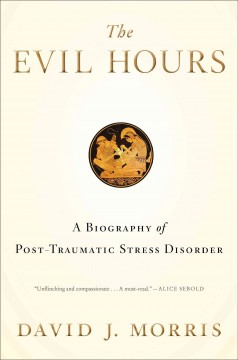 The evil hours : a biography of posttraumatic stress disorder / David J. Morris. - David J. Morris.