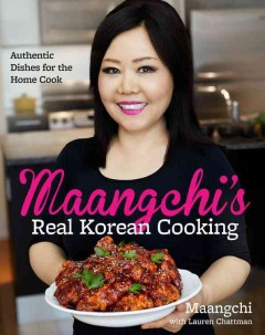 Maangchi's real Korean cooking : authentic dishes for the home cook / Maangchi with Lauren Chattman ; photographs by Maangchi. - Maangchi with Lauren Chattman ; photographs by Maangchi.