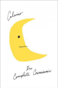 The complete cosmicomics - Italo Calvino ; Translated by Martin McLaughlin, Tim Parks, and William Weaver.