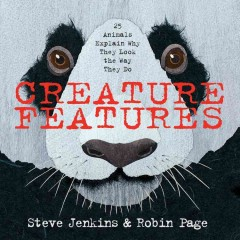 Creature features : twenty-five animals explain why they look the way they do - by Robin Page and Steve Jenkins ; illustrated by Steve Jenkins.