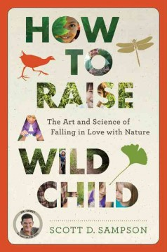 How to raise a wild child : the art and science of falling in love with nature / Scott D. Sampson. - Scott D. Sampson.