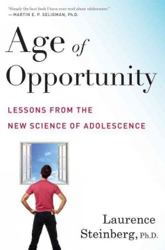 Age of opportunity : lessons from the new science of adolescence - Laurence Steinberg, Ph.D.