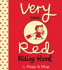 Very little Red Riding Hood - Teresa Heapy & Sue Heap.