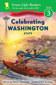 Celebrating Washington state - written by Marion Dane Bauer ; illustrated by C.B. Canga.