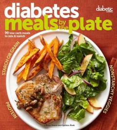 Diabetes meals by the plate : 90 low-carb meals to mix & match.
