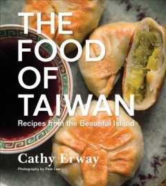 The food of Taiwan : recipes from the beautiful island / Cathy Erway ; photography by Pete Lee. - Cathy Erway ; photography by Pete Lee.