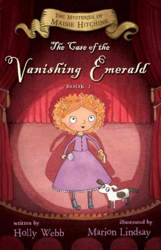 The case of the vanishing emerald /  written by Holly Webb ; illustrated by Marion Lindsay. - written by Holly Webb ; illustrated by Marion Lindsay.
