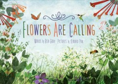Flowers are calling /  words by Rita Gray ; pictures by Kenard Pak. - words by Rita Gray ; pictures by Kenard Pak.