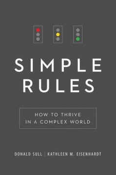 Simple rules : how to thrive in a complex world / Donald Sull, Kathleen M. Eisenhardt. - Donald Sull, Kathleen M. Eisenhardt.