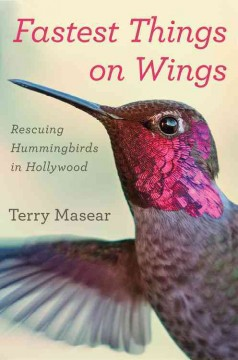 Fastest Things on Wings : Rescuing Hummingbirds in Hollywood