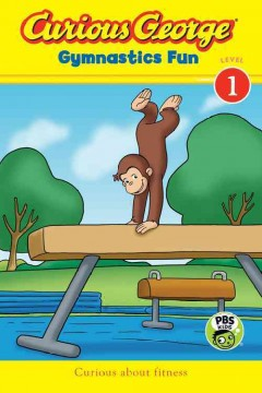 Curious George : gymnastics fun / adaptation by Leora Bernstein based on the TV series teleplay written by Bill Burnett. - adaptation by Leora Bernstein based on the TV series teleplay written by Bill Burnett.