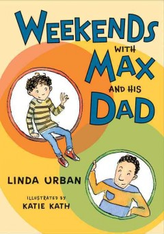Weekends with Max and his dad /  written by Linda Urban ; illustrated by Katie Kath. - written by Linda Urban ; illustrated by Katie Kath.
