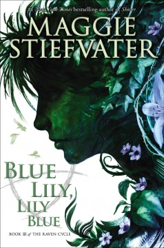 Blue lily, lily Blue - Maggie Stiefvater.