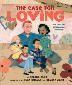 The case for loving : the fight for interracial marriage / by Selina Alko ; illustrated by Sean Qualls and Selina Alko. - by Selina Alko ; illustrated by Sean Qualls and Selina Alko.