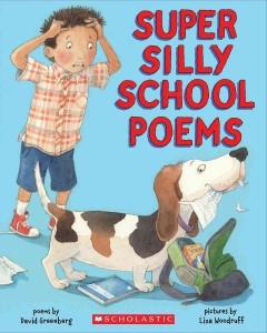 Super silly school poems - poems by David Greenberg ; pictures by Liza Woodruff.