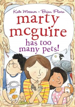 Marty McGuire has too many pets! - by Kate Messner ; illustrated by Brian Floca.