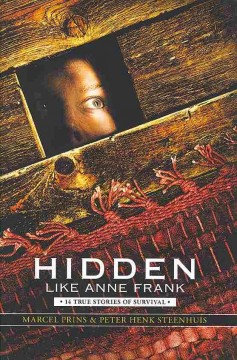 Hidden like Anne Frank : fourteen true stories of survival - Marcel Prins & Peter Henk Steenhuis ; translated by Laura Watkinson.