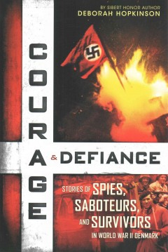 Courage & defiance : stories of spies, saboteurs, and survivors in World War II Denmark / by Deborah Hopkinson. - by Deborah Hopkinson.