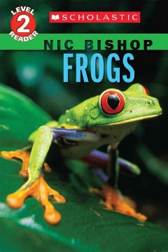 Frogs /  written and photographed by Nic Bishop. - written and photographed by Nic Bishop.