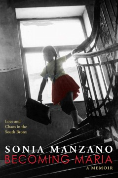 Becoming Maria : love and chaos in the South Bronx / Sonia Manzano. - Sonia Manzano.
