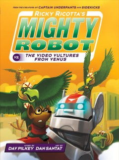 Ricky Ricotta's mighty robot vs. the voodoo vultures from Venus /  story by Dav Pilkey ; art by Dan Santat. - story by Dav Pilkey ; art by Dan Santat.