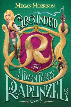 Grounded : the adventures of Rapunzel / Megan Morrison. - Megan Morrison.