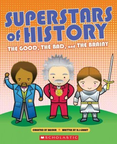 Superstars of history : the good, the bad, and the brainy - created by Basher and Toucan Books Ltd. ; text written by R.J. Grant.