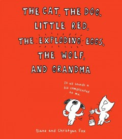 The cat, the dog, Little Red, the exploding eggs, the wolf, and Grandma - Diane and Christyan Fox.