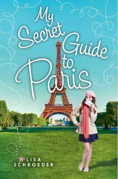 My secret guide to Paris /  by Lisa Schroeder. - by Lisa Schroeder.