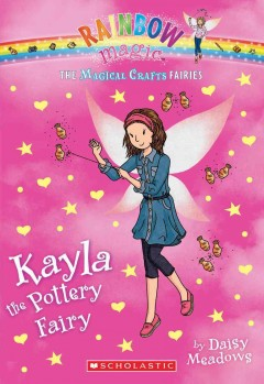 Kayla the pottery fairy /  by Daisy Meadows. - by Daisy Meadows.