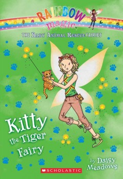Kitty the tiger fairy : a rainbow magic book / by Daisy Meadows. - by Daisy Meadows.