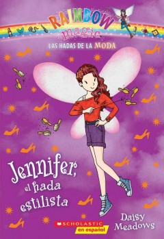 Jennifer, el hada estilista /  Daisy Meadows ; [translated by Karina Geada]. - Daisy Meadows ; [translated by Karina Geada].