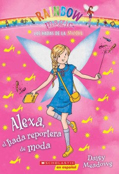 Alexa, el hada reportera de moda /  Daisy Meadows ; [translated by Karina Geada]. - Daisy Meadows ; [translated by Karina Geada].
