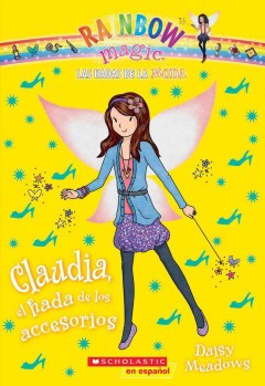 Claudia, el hada de los accesorios /  Daisy Meadows ; [translated by Karina Geada]. - Daisy Meadows ; [translated by Karina Geada].