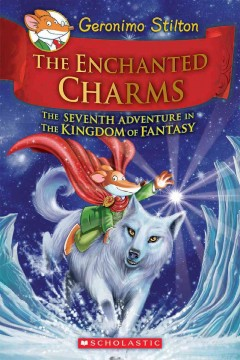 The enchanted charms : the seventh adventure in the Kingdom of Fantasy / Geronimo Stilton ; [cover by Danilo Barozzi ; illustrations by Danilo Barozzi, and five others ; translated by Emily Clement]. - Geronimo Stilton ; [cover by Danilo Barozzi ; illustrations by Danilo Barozzi, and five others ; translated by Emily Clement].