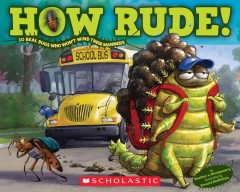How rude! : 10 real bugs who won't mind their manners / by Heather L. Montgomery ; illustrated by Howard McWilliam. - by Heather L. Montgomery ; illustrated by Howard McWilliam.