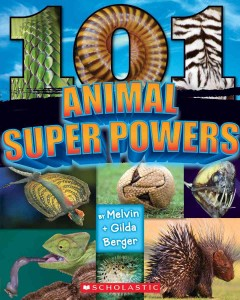 101 animal super powers /  by Melvin + Gilda Berger. - by Melvin + Gilda Berger.