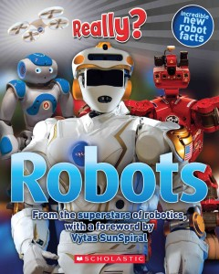 Really? : Robots / by Susan Hayes and Tory Gordon-Harris. - by Susan Hayes and Tory Gordon-Harris.