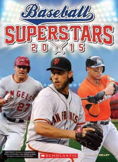 Baseball superstars 2015 /  by K. C. Kelley. - by K. C. Kelley.