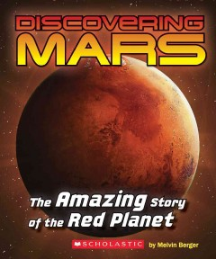 Discovering Mars : the amazing story of the Red Planet / by Melvin Berger ; revised and updated by Mary Kay Carson. - by Melvin Berger ; revised and updated by Mary Kay Carson.
