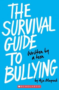 The survival guide to bullying : written by a teen / by Aija Mayrock. - by Aija Mayrock.