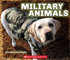 Military animals / by: Laurie Calkhoven.