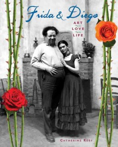 Frida & Diego : art, love, life / Catherine Reef. - Catherine Reef.