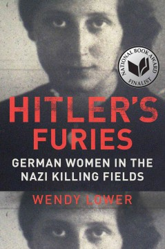 Hitler's furies : German women in the Nazi killing fields / Wendy Lower. - Wendy Lower.
