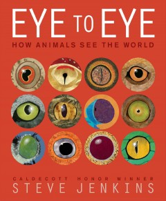 Eye to eye : how animals see the world - Steve Jenkins.