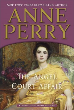 The angel court affair : a Charlotte and Thomas Pitt novel / Anne Perry. - Anne Perry.