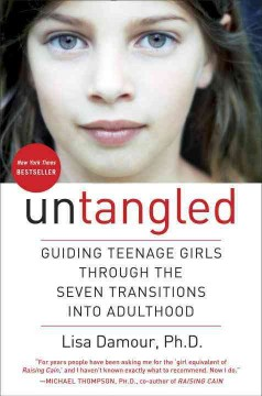 Untangled : guiding teenage girls through the seven transitions into adulthood / Lisa Damour, Ph. D.. - Lisa Damour, Ph. D..
