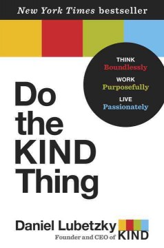 Do the kind thing : think boundlessly, work purposefully, live passionately / Daniel Lubetzky. - Daniel Lubetzky.