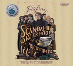 The scandalous sisterhood of Prickwillow Place /  Julie Berry. - Julie Berry.