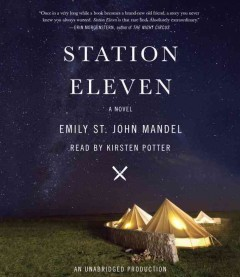 Station Eleven : a novel - Emily St. John Mandel.